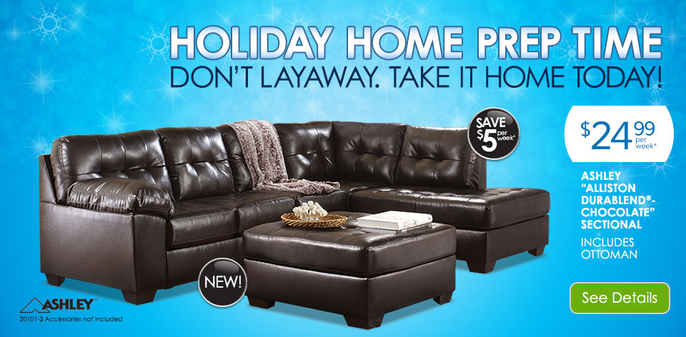 Holiday Home Prep Time. Don't Layaway. Take It Home Today!