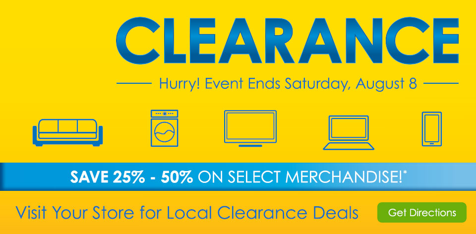 Clearance! Hurry Even ends Saturday, August 8. Save 25% - 50% on select merchandise*. Visit your local store for clearance deals. Get Directions >