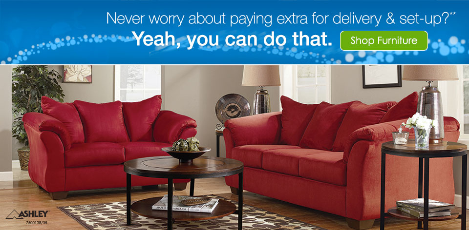 Never worry about paying extra for delivery & set-up?** Yeah, you can do that. Shop Furniture >