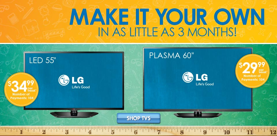 Make It Your Own - In as Little as 3 Months! Shop TVs